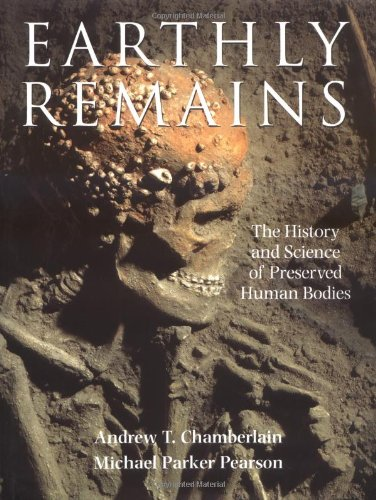 Earthly Remains: The History and Science of Preserved Human Bodies 9780195218527