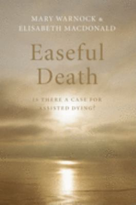 Easeful Death: Is There a Case for Assisted Dying? 9780199539901
