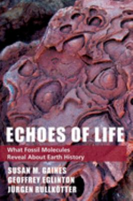 Echoes of Life: What Fossil Molecules Reveal about Earth History 9780195176193