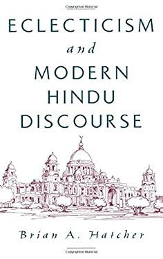Eclecticism & Modern Hindu Discourse 9780195125382