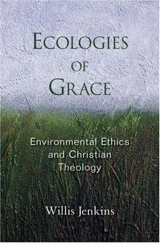 Ecologies of Grace: Enviromental Ethics and Christian Theology 9780195328516