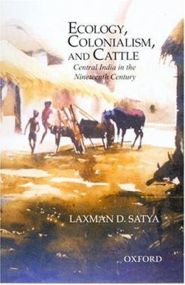 Ecology, Colonialism and Cattle: Central India in the Nineteenth Century 9780195668759