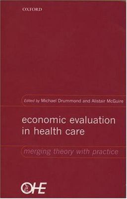 Economic Evaluation in Health Care: Merging Theory with Practice 9780192631763