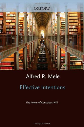 Effective Intentions: The Power of Conscious Will 9780199764686