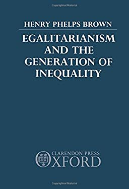 Egalitarianism and the Generation of Inequality 9780198286486