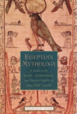 Egyptian Mythology: A Guide to the Gods, Goddesses, and Traditions of Ancient Egypt 9780195170245