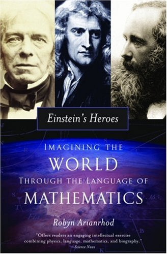 Einstein's Heroes: Imagining the World Through the Language of Mathematics 9780195308907