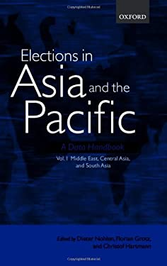 Elections in Asia and the Pacific: A Data Handbook: Middle East, Central Asia, and South Asia Volume 1