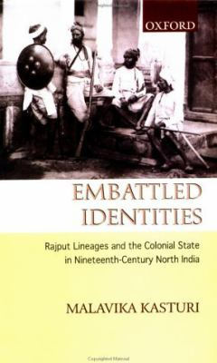 Embattled Identities: Rajput Lineages and the Colonial State in Nineteenth-Century North India