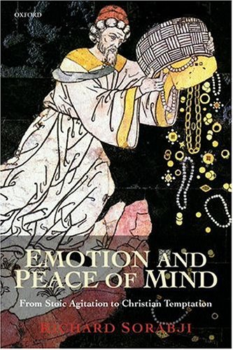 Emotion and Peace of Mind: From Stoic Agitation to Christian Temptation 9780199256600