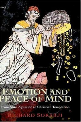 Emotion and Peace of Mind: From Stoic Agitation to Christian Temptation 9780198250050