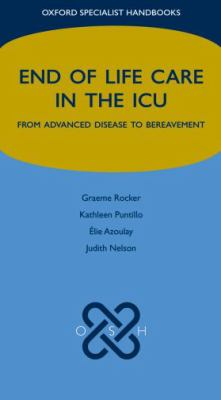 End of Life Care in the ICU: From Advanced Disease to Bereavement 9780199239245