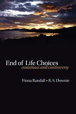 End of Life Choices: Consensus and Controversy 9780199547333
