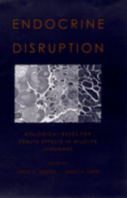 Endocrine Disruption: Biological Bases for Health Effects in Wildlife and Humans 9780195137491