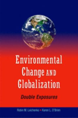 Environmental Change and Globalization: Double Exposures 9780195177329
