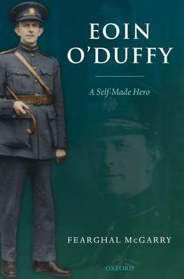 Eoin O'Duffy: A Self-Made Hero 9780199276554