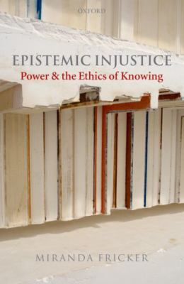 Epistemic Injustice: Power and the Ethics of Knowing 9780198237907