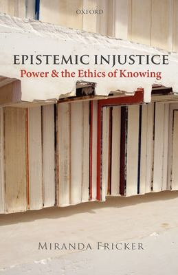 Epistemic Injustice: Power and the Ethics of Knowing 9780199570522