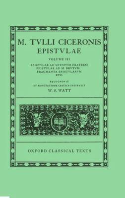 Epistvlae, Volume III: Epistvlae Ad Qvintvm Fratrem, Epistvlae Ad M. Brvtvm, Fragmenta Epistvlarvm 9780198146148