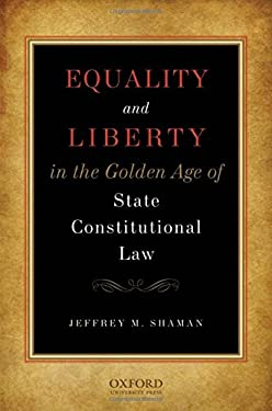 Equality and Liberty in the Golden Age of State Constitutional Law 9780195334340