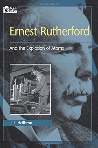 Ernest Rutherford: And the Explosion of Atoms 9780195123784