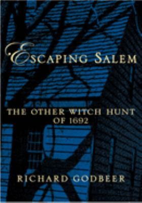 Escaping Salem: The Other Witch Hunt of 1692 9780195161298