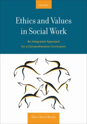 Ethics and Values in Social Work: An Integrated Approach for a Comprehensive Curriculum 9780195320954