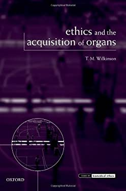 Ethics and the Acquisition of Organs 9780199607860