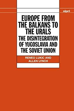 Europe from the Balkans to the Urals: The Disintegration of Yugoslavia and the Soviet Union