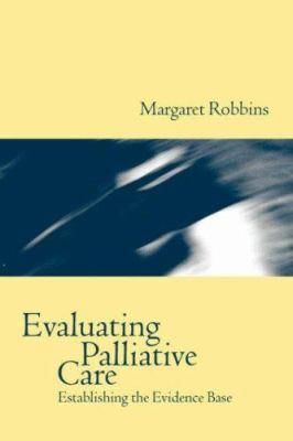 Evaluating Palliative Care: Establishing the Evidence Base 9780192626219