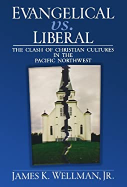 Evangelical vs. Liberal: The Clash of Christian Cultures in the Pacific Northwest 9780195300123
