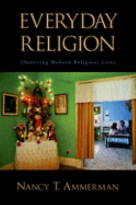 Everyday Religion: Observing Modern Religious Lives 9780195305418