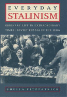 Everyday Stalinism: Ordinary Life in Extraordinary Times: Soviet Russia in the 1930s 9780195050011