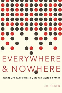 Everywhere and Nowhere: Contemporary Feminism in the United States 9780199861989