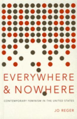 Everywhere and Nowhere: Contemporary Feminism in the United States 9780199861996