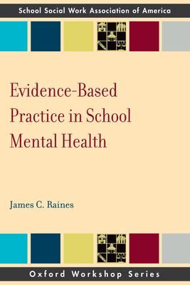 Evidence-Based Practice in School Mental Health: A Primer for School Social Workers, Psychologists, and Counselors 9780195366266