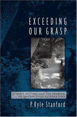 Exceeding Our Grasp: Science, History, and the Problem of Unconceived Alternatives 9780195174083