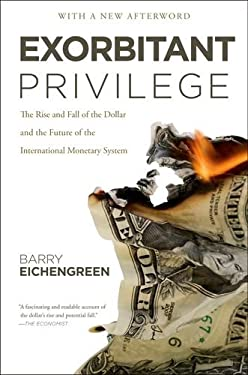 Exorbitant Privilege: The Rise and Fall of the Dollar and the Future of the International Monetary System 9780199931095