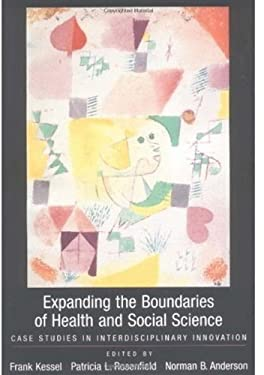 Expanding the Boundaries of Health and Social Science: Case Studies in Interdisciplinary Innovation 9780195153798