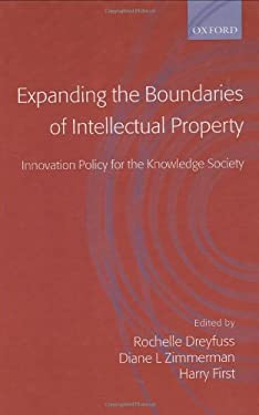 Expanding the Boundaries of Intellectual Property: Innovation Policy for the Knowledge Society 9780198298571