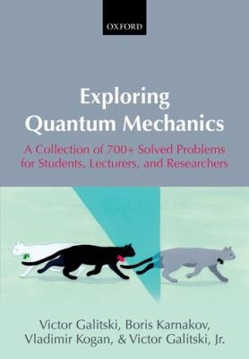 Exploring Quantum Mechanics: A Collection of 700+ Solved Problems for Students, Lecturers, and Researchers 9780199232727