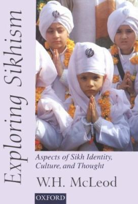 Exploring Sikhism: Aspects of Sikh Identity, Culture, and Thought 9780195649024