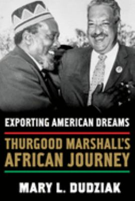 Exporting American Dreams: Thurgood Marshall's African Journey 9780195329018