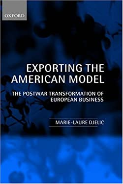 Exporting the American Model: The Postwar Transformation of European Business 9780198293170