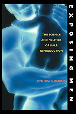 Exposing Men: The Science and Politics of Male Reproduction 9780195382549