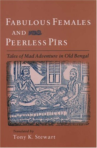 Fabulous Females and Peerless Pirs: Tales of Mad Adventure in Old Bengal 9780195165302