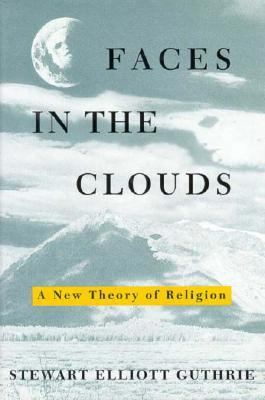 Faces in the Clouds: A New Theory of Religion 9780195069013