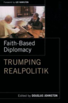 Faith-Based Diplomacy: Trumping Realpolitik 9780195160895
