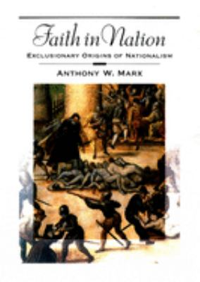 Faith in Nation: Exclusionary Origins of Nationalism 9780195154825