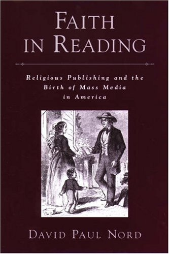Faith in Reading: Religious Publishing and the Birth of Mass Media in America 9780195173116